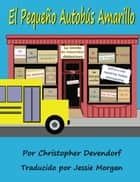 El Pequeno Autobus Amarillo ebook by Christopher Devendorf
