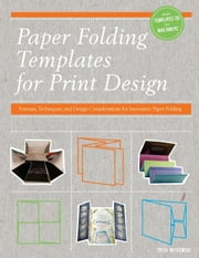 Paper Folding Templates for Print Design: Formats, Techniques and Design Considerations for Innovative Paper Folding ebook by Witkowski, Trish