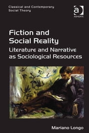 Fiction and Social Reality - Literature and Narrative as Sociological Resources ebook by Dr Mariano Longo,Dr Stjepan Mestrovic