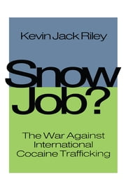 Snow Job - The War Against International Cocaine Trafficking ebook by Kevin Jack Riley