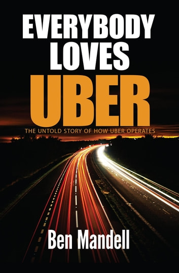 Everybody Loves Uber - The Untold Story Of How Uber Operates ebook by Ben Mandell