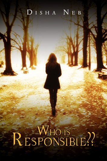 Who Is Responsible?? ebook by Disha Neb