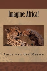 Imagine: Africa! ebook by Amos van der Merwe