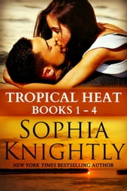 Tropical Heat Box Set Books 1 - 4 | Alpha Romance - Alpha Male Romance ebook by Sophia Knightly