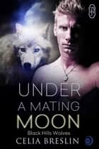 Under a Mating Moon ebook by Celia Breslin