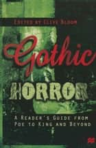 Gothic Horror - A Reader's Guide from Poe to King and Beyond ebook by Clive Bloom