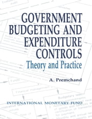 Government Budgeting and Expenditure Controls: Theory and Practice ebook by A. Premchand