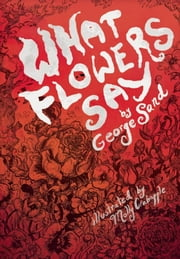 What Flowers Say - And Other Stories ebook by George Sand,Holly Erskine Hirko,Molly Crabapple