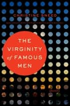 The Virginity of Famous Men eBook par Christine Sneed