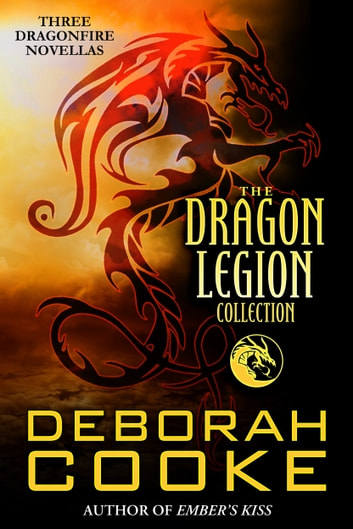 The Dragon Legion Collection - Three Dragonfire Novellas ebook by Deborah Cooke