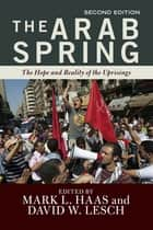 The Arab Spring - The Hope and Reality of the Uprisings ebook by Mark L. Haas