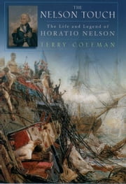 The Nelson Touch : The Life and Legend of Horatio Nelson - The Life and Legend of Horatio Nelson ebook by Terry Coleman