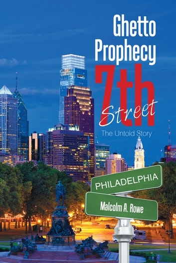 Ghetto Prophecy 7Th Street - The Untold Story ebook by Malcolm A. Rowe