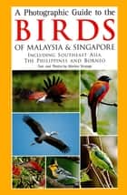 A Photographic Guide to the Birds of Malaysia & Singapore ebook by Morten Strange