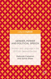 Gender, Power and Political Speech - Women and Language in the 2015 UK General Election ebook by Deborah Cameron,Sylvia Shaw