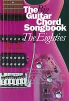 The Big Guitar Chord Songbook: The Eighties [Lyrics and Chords] ebook by Wise Publications