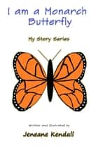 I am a Monarch Butterfly ebook by Jeneane Kendall
