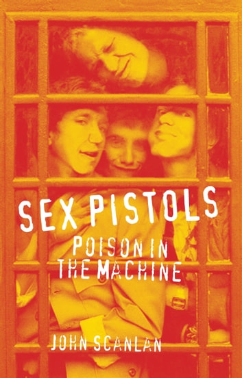 Sex Pistols - Poison in the Machine ebook by John Scanlan