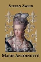 Marie Antoinette ebook by Stefan Zweig