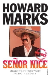 Senor Nice - Straight Life from Wales to South America ebook by Howard Marks