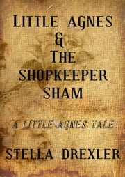 Little Agnes and the Shopkeeper Sham ebook by Stella Drexler