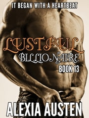 Lustful Billionaire (Book 13) - Lustful Billionaire, #13 ebook by Alexia Austen