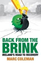 Back From The Brink - Ireland's Road to Recovery ebook by Marc Coleman
