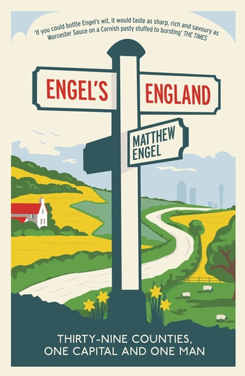 Engel's England - Thirty-nine counties, one capital and one man ebook by Matthew Engel
