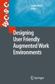Designing User Friendly Augmented Work Environments ebook by Saadi Lahlou