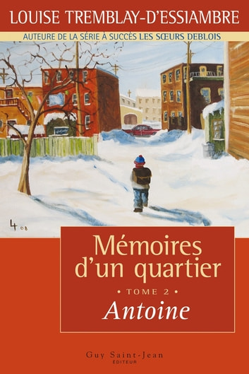 Mémoires d'un quartier, tome 2 : Antoine ebook by Louise Tremblay d'Essiambre