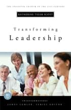 Transforming Leadership ebook by Katherine Tyler Scott