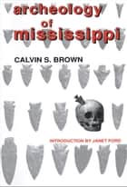 Archeology of Mississippi eBook by Calvin S. Brown, Janet Ford