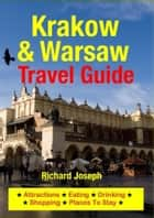 Krakow & Warsaw Travel Guide - Attractions, Eating, Drinking, Shopping & Places To Stay ebook by Richard Joseph