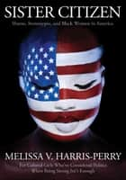 Sister Citizen: Shame, Stereotypes, and Black Women in America eBook by Melissa V. Harris-Perry