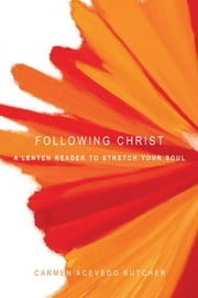 Following Christ - A Lenten Reader to Stretch Your Soul ebook by Kobo.Web.Store.Products.Fields.ContributorFieldViewModel