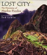 Lost City - The Discovery of Machu Picchu ebook by Ted Lewin