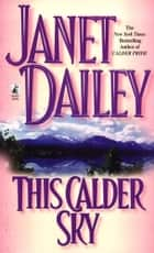 This Calder Sky eBook par Janet Dailey