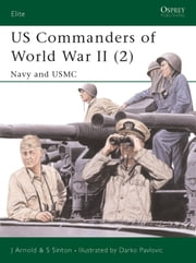 US Commanders of World War II (2) - Navy and USMC ebook by James Arnold,Robert Hargis,Darko Pavlovic