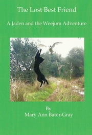 The Lost Best Friend, a Jaden and the Weejum Adventure ebook by Mary Ann Bator-Gray