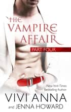 The Vampire Affair: Billionaires After Dark - The Vampire Affair, #4 ebook by