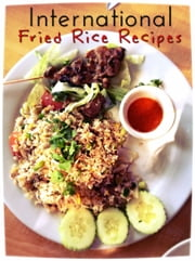 International Fried Rice Recipes ebook by Sarah Miller
