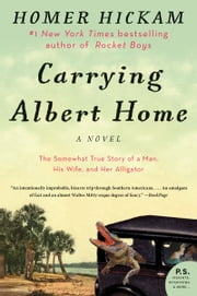 Carrying Albert Home - The Somewhat True Story of a Woman, a Husband, and her Alligator ebook by Homer Hickam