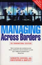 Managing Across Borders 2nd Ed ebook by Sumantra Ghoshal, Christopher A. Bartlett