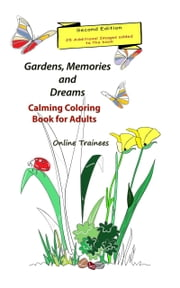 Gardens, Memories and Dreams: Calming Coloring Book for Adults ebook by Online Trainees