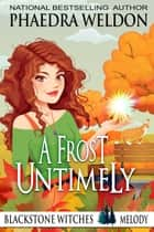 A Frost Untimely - Blackstone Witches ebook by Phaedra Weldon