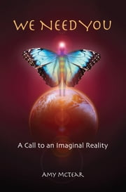 We Need You - A Call to an Imaginal Reality ebook by Amy  McTear