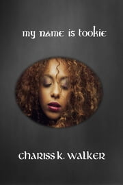 My Name is Tookie ebook by Chariss K. Walker