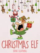 Christmas Elf ebook by Arnie Lightning
