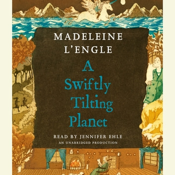 A Swiftly Tilting Planet audiobook by Madeleine L'Engle