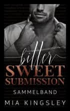 Bittersweet Submission - Sammelband eBook by Mia Kingsley